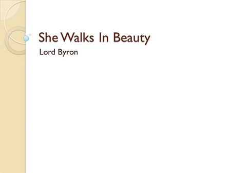 She Walks In Beauty Lord Byron. A Scandalous and Rebellious Lifestyle He had a relationship with his half-sister, Augusta. She gave birth to Byrons daughter.