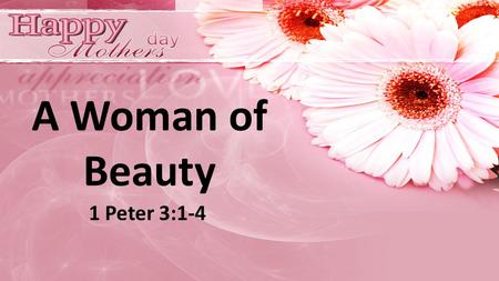 A Woman of Beauty 1 Peter 3:1-4. The world is spending Billions of dollars a year in an attempt to discover beauty. Tons of make-up are manufactured each.