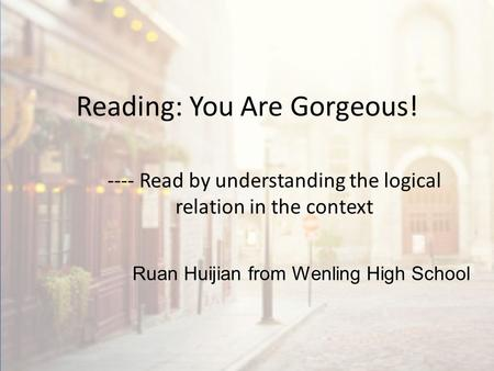Reading: You Are Gorgeous! ---- Read by understanding the logical relation in the context Ruan Huijian from Wenling High School.