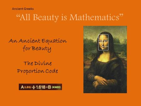 An Ancient Equation for Beauty The Divine Proportion Code All Beauty is Mathematics Ancient Greeks.