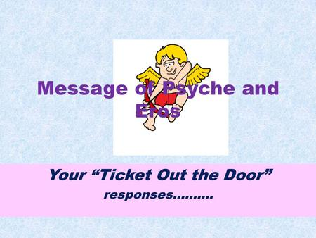 Message of Psyche and Eros Your Ticket Out the Door responses……….
