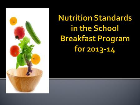 Historic legislation updating the nutrition standards in the NSLP & SBP for the first time in 15 years.