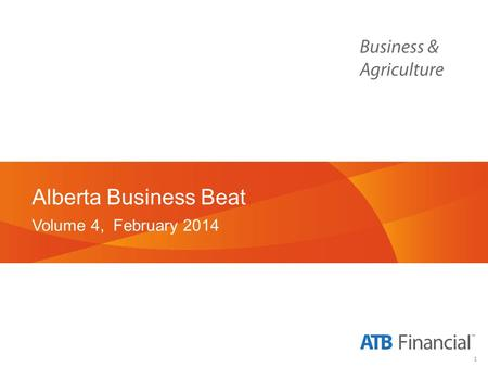 1 Alberta Business Beat Volume 4, February 2014. 2 Background and Methodology.