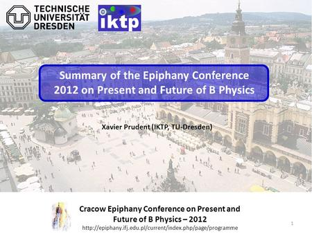 1 Cracow Epiphany Conference on Present and Future of B Physics – 2012  Xavier Prudent (IKTP,