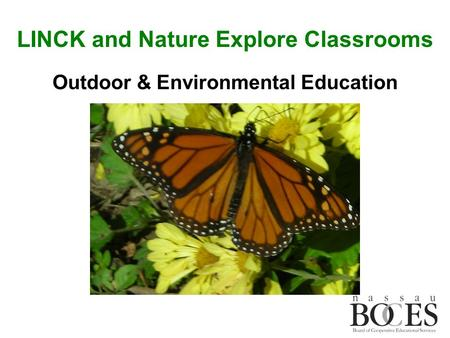 Outdoor & Environmental Education LINCK and Nature Explore Classrooms.