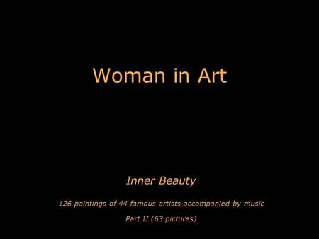 Woman in Art Inner Beauty 126 paintings of 44 famous artists accompanied by music Part II (63 pictures)