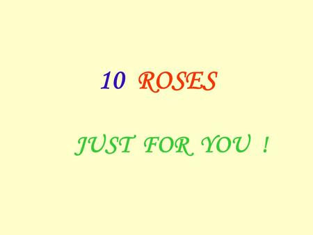 10 ROSES JUST FOR YOU !. You receive this … because youre a special person.