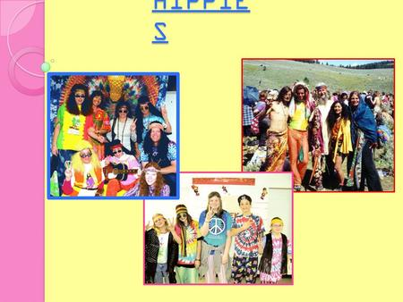 HIPPIE S. Hippie - a subculture that was popular in the 1960 - 1970.