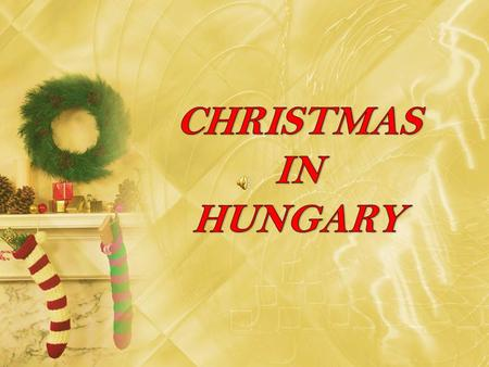 There are a lot of folk traditions around Christmas in Hungary. Some of them originate from the pre-Christian years, before 1000.