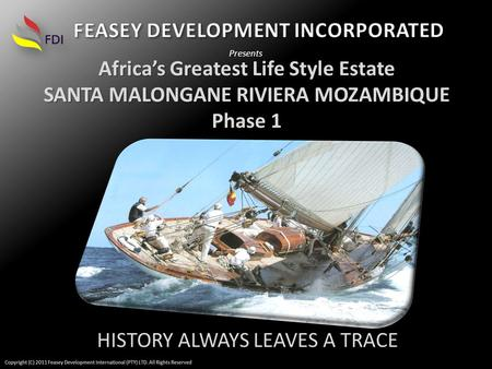 Africas Greatest Life Style Estate SANTA MALONGANE RIVIERA MOZAMBIQUE Phase 1 Presents HISTORY ALWAYS LEAVES A TRACE.