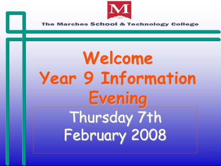 Welcome Year 9 Information Evening Thursday 7th February 2008.