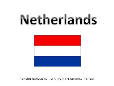THE NETHERLANDS IS PARTICIPATING IN THE OLYMPICS THIS YEAR.
