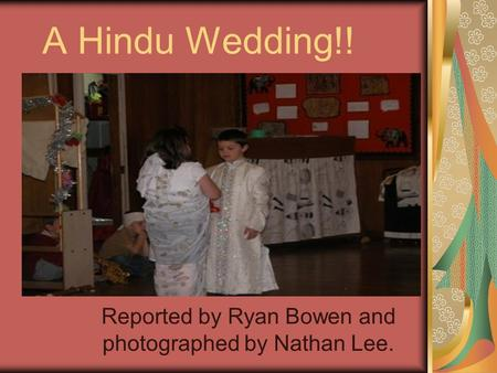 A Hindu Wedding!! Reported by Ryan Bowen and photographed by Nathan Lee.