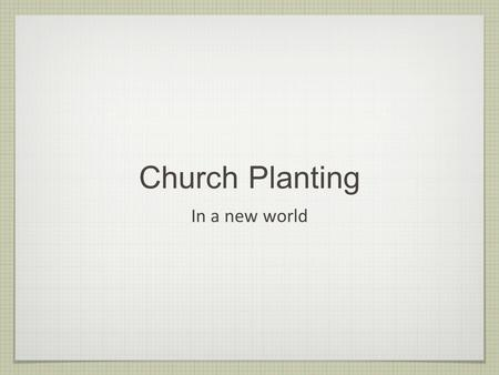 Church Planting In a new world. Peter Sung Director of Church Planting Evangelical Covenant Church.