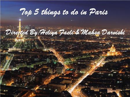 Top 5 things to do in Paris Directed By:Heliya Faeli & Mahsa Darvishi.