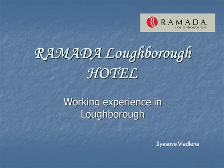 RAMADA Loughborough HOTEL Working experience in Loughborough Ilyasova Vladlena.