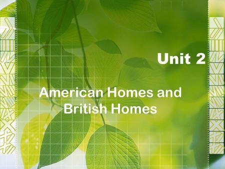 Unit 2 American Homes and British Homes. I. Warm-up Activities Discussion Questions: 1. What is your home like? 2. Where do you prefer to live, in a house.