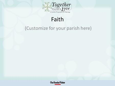 Faith (Customize for your parish here). Introduction: The Context of Marriage Today Marriage – a wonderful gift and an awesome responsibility A married.