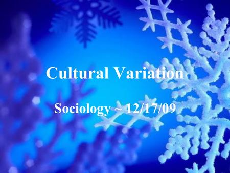 Cultural Variation Sociology ~ 12/17/09. Drill ~ 12/17/09 In what ways is this Indian wedding different from a traditional American wedding?