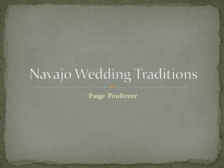 Paige Poulterer. The ceremony for a traditional Navajo wedding is simple, but the preparation for it isn't. Marriages were arranged by the groom's parents.