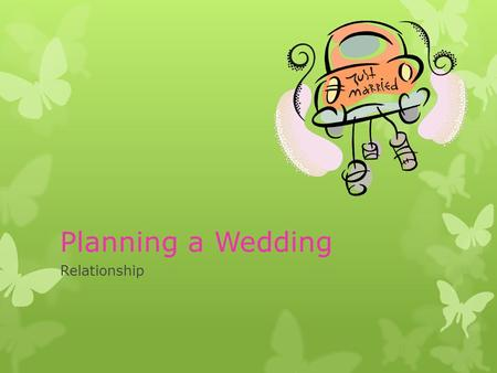Planning a Wedding Relationship. Your Clients Names: Jessica and Caleb Date: October 20, 2012 Budget: $10,000.00 Guests: 120 people.