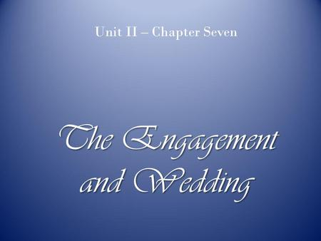 The Engagement and Wedding Unit II – Chapter Seven.