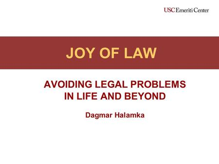 JOY OF LAW AVOIDING LEGAL PROBLEMS IN LIFE AND BEYOND Dagmar Halamka.