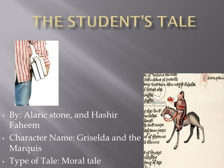 By: Alaric stone, and Hashir Faheem Character Name: Griselda and the Marquis Type of Tale: Moral tale.