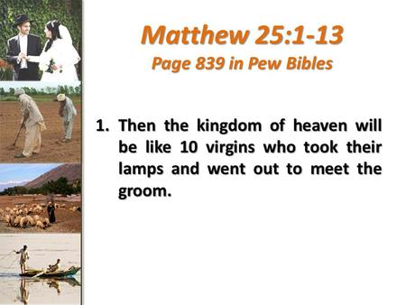 Matthew 25:1-13 Page 839 in Pew Bibles