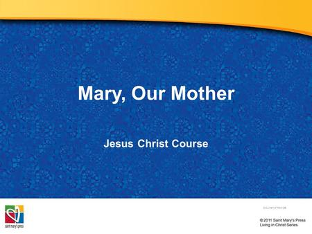 Mary, Our Mother Jesus Christ Course Document # TX001255.