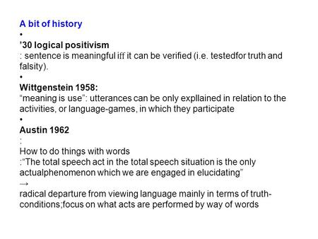A bit of history 30 logical positivism : sentence is meaningful i it can be veried (i.e. testedfor truth and falsity). Wittgenstein 1958: meaning is use: