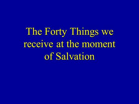 The Forty Things we receive at the moment of Salvation