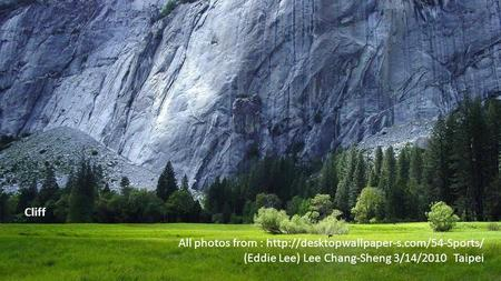 All photos from :  (Eddie Lee) Lee Chang-Sheng 3/14/2010 Taipei Cliff.