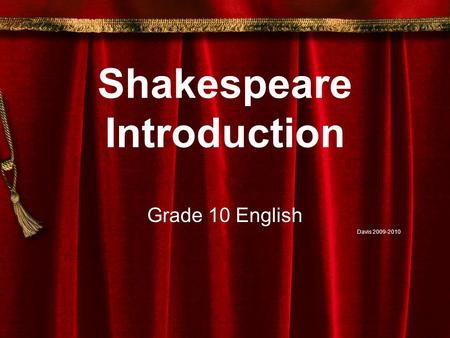 Shakespeare Introduction Grade 10 English Davis 2009-2010.