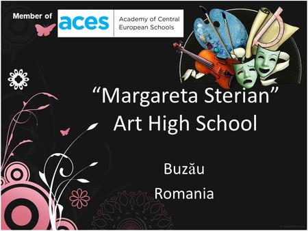 Margareta Sterian Art High School Buz ă u Romania Member of.