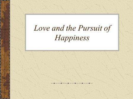 Love and the Pursuit of Happiness. Will marriage make me happier? Joel Stein (Time) Eternal love, the creation of a new family, the approval of society.