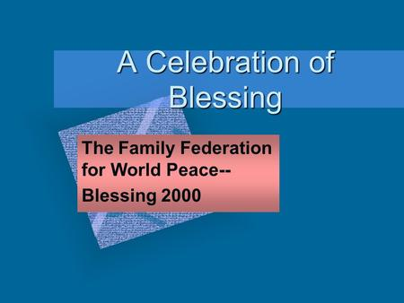 A Celebration of Blessing The Family Federation for World Peace-- Blessing 2000.