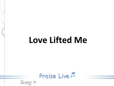 Love Lifted Me.