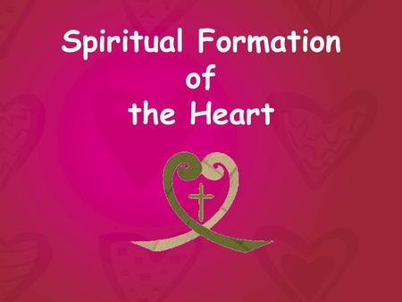 Spiritual Formation of the Heart. Holy Spirit How we see or understand God determines how we live Holy Spirit Son Father.