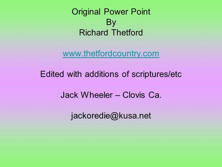 Original Power Point By Richard Thetford  Edited with additions of scriptures/etc Jack Wheeler – Clovis Ca.