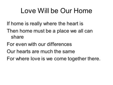 Love Will be Our Home If home is really where the heart is