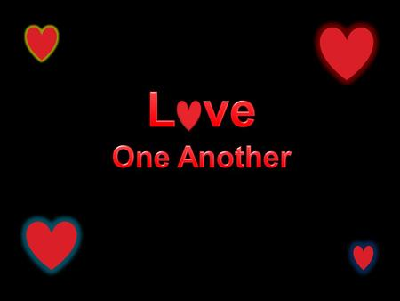 John 13:34-35 A new commandment I give unto you, That ye love one another; as I have loved you, that ye also love one another. 35. By this shall all men.