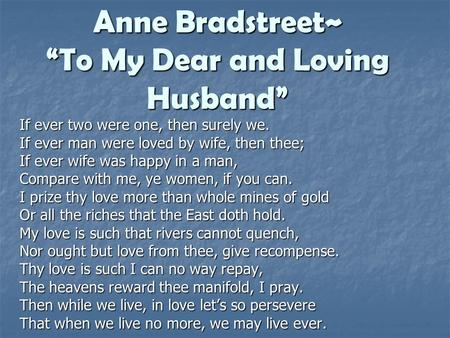"Anne Bradstreet~ ""To My Dear and Loving Husband"""