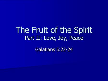 The Fruit of the Spirit Part II: Love, Joy, Peace
