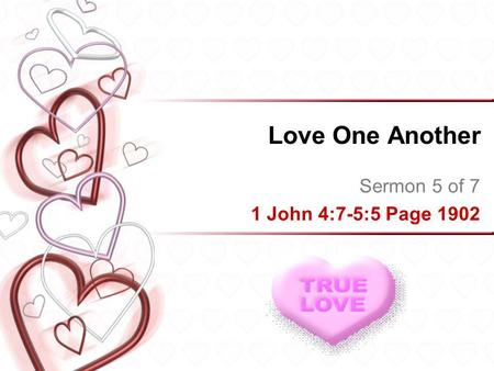 Love One Another Sermon 5 of 7 1 John 4:7-5:5 Page 1902.