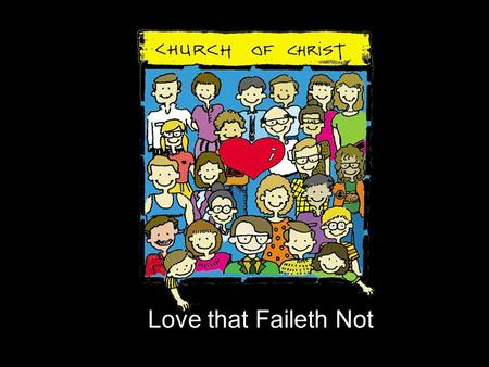 Love that Faileth Not. Love never Fails 1 Corinthians 13:1 Though I speak with the tongues of men and of angels, and have not love, I am become as sounding.