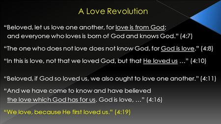 A Love Revolution Beloved, let us love one another, for love is from God; and everyone who loves is born of God and knows God. (4:7) and everyone who loves.