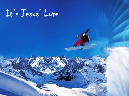 Its Jesus Love. We are into something really cool Its Jesus love I can feel it all around me every day There is so much love comin down from above We.