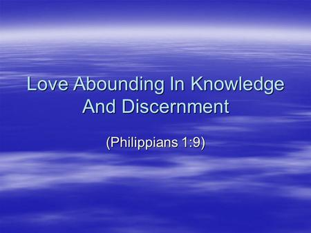 Love Abounding In Knowledge And Discernment (Philippians 1:9)