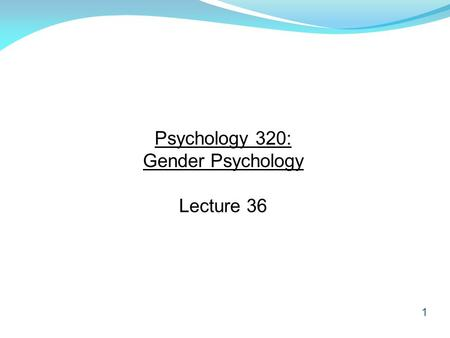 1 Psychology 320: Gender Psychology Lecture 36. 2 Purpose: To critically appraise theory and research related to gender psychology. Term Paper Due Date: